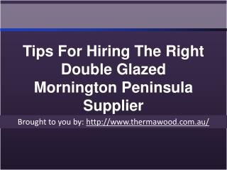 Tips For Hiring The Right Double Glazed Mornington Peninsula Supplier