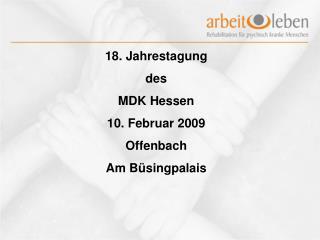 18. Jahrestagung des MDK Hessen 10. Februar 2009 Offenbach Am B singpalais