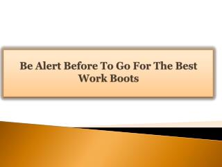 Be Alert Before To Go For The Best Work Boots