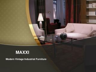 Maxxi: Modern Vintage Industrial Furniture