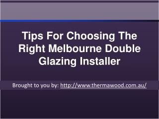 Tips For Choosing The Right Melbourne Double Glazing Installer