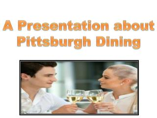 A Presentation about Pittsburgh Dining