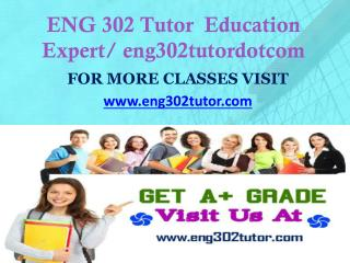 ENG 302 Tutor  Education Expert/ eng302tutordotcom