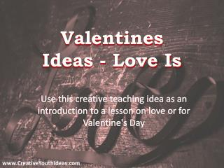 Valentines Ideas - Love Is