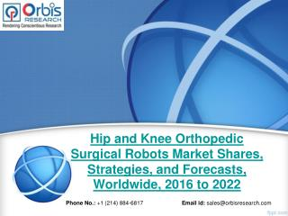 2016 Global Hip and Knee Orthopedic Surgical Robots Market 2022 Trends & Forecast Report