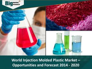 World Injection Molded Plastic Market - Opportunities and Forecast, 2014 - 2020 - Big Market Research