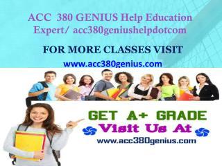 ACC  380 GENIUS Help Education Expert/ acc380geniushelpdotcom