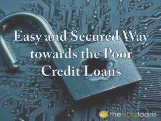 Easy and Secured Way towards the Poor Credit Loans