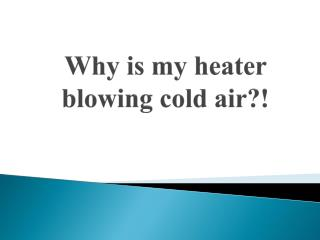 Why is My Heater Blowing Cold Air?!