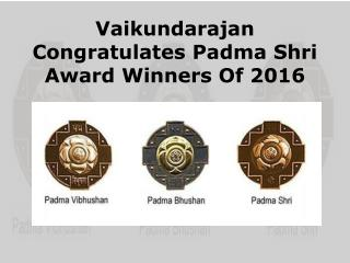 Vaikundarajan Congratulates Padma Shri Award Winners Of 2016