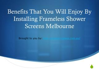 Benefits That You Will Enjoy By Installing Frameless Shower Screens Me