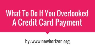 What To Do If You Overlooked  A Credit Card Payment