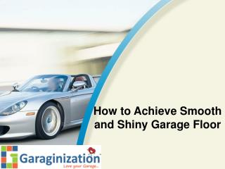 How to Achieve Smooth and Shiny Garage Floor