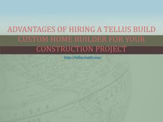 Advantages Of Hiring A Tellus Build Custom Home Builder For Your Constraction Project