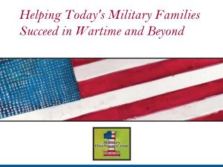 Helping Todays Military Families Succeed in Wartime and Beyond