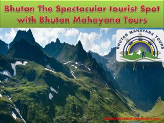 Bhutan The Spectacular tourist Spot with Bhutan Mahayana Tours