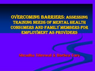 Overcoming Barriers: Assessing Training Needs Of Mental Health Consumers and Family Members for Employment as Providers
