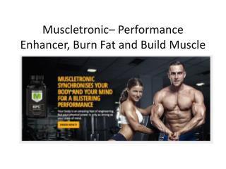 Muscletronic Review – Performance Enhancer, Burn Fat and Build Muscle