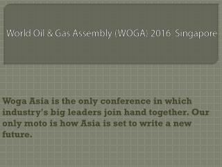 Worl Oil & Gas Assembly (WOGA) 2016 Singapore