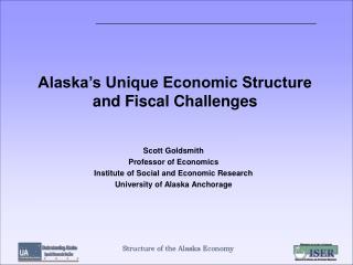 Alaska s Unique Economic Structure and Fiscal Challenges