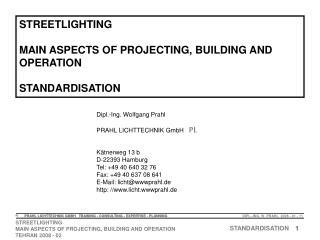Dipl.-Ing. Wolfgang Prahl PRAHL LICHTTECHNIK GmbH   PL  K tnerweg 13 b D-22393 Hamburg Tel: 49 40 640 32 76 Fax: 49 40 6