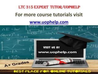 LTC 315 EXPERT TUTOR UOPHELP
