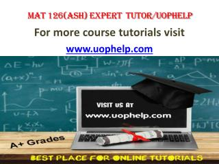 MAT 126(ASH)  EXPERT TUTOR UOPHELP