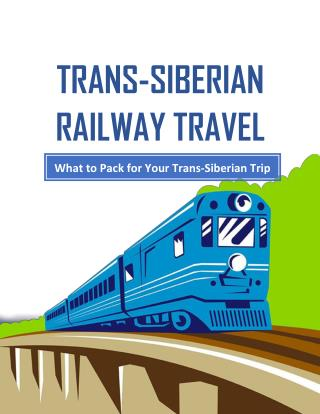 A Brief Guide To Packing For Your Trans-Siberian Railway Tour