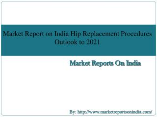 Market Report on India Hip Replacement Procedures Outlook to 2021
