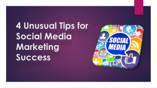 4 Unusual Tips for Social Media Marketing Success