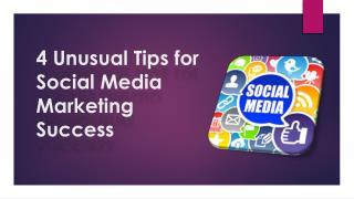 4 Unusual Tips for Social Media Marketing Success