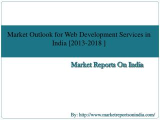 Market Outlook for Web Development Services in India [2013-2018 ]