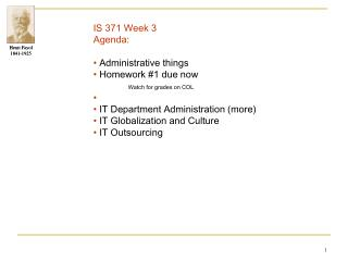IS 371 Week 3   Agenda:      Administrative things      Homework 1 due now    Watch for grades on COL         IT Departm