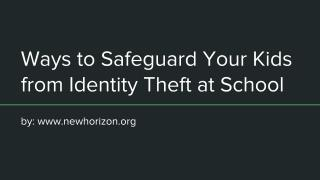 Ways to Safeguard Your Kids from Identity Theft at School