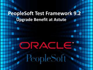 PeopleSoft Test Framework 9.2 Upgrade Benefit at Astute