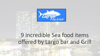 9 incredible sea food items offered by largo bar