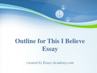 Outline for this I Believe Essay