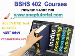 BSHS 402 Proactive Tutors/snaptutorial