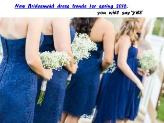 New Bridesmaid dress trends for spring 2016, you will say 'YES'