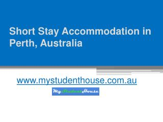 Short Stay Accommodation in Perth - www.mystudenthouse.com.au