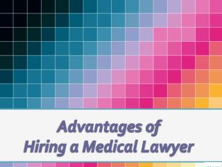 Advantages of Hiring a Medical Lawyer
