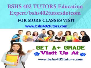 BSHS 402 TUTORS Education Expert/bshs402tutorsdotcom
