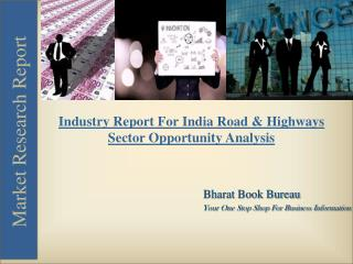 Industry Report For India Road & Highways Sector Opportunity Analysis