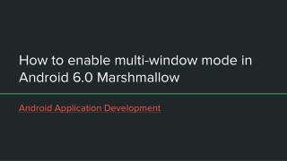 Enable multi-window mode in Android 6.0 Marshmallow