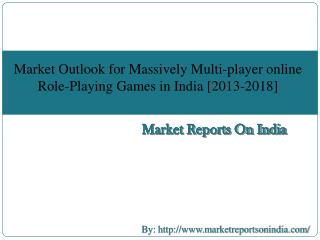 Market Outlook for Massively Multi-player Online Role-Playing Games in India [2013-2018]