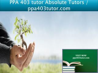PPA 403 tutor Absolute Tutors / ppa403tutor.com