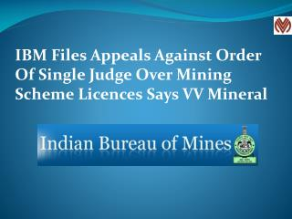 IBM Files Appeals Against Order Of Single Judge Over Mining Scheme Licences Says VV Mineral