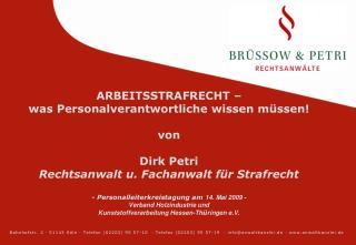 ARBEITSSTRAFRECHT    was Personalverantwortliche wissen m ssen  von   Dirk Petri  Rechtsanwalt u. Fachanwalt f r Strafre