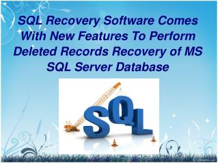 SQL Recovery Software Comes With New Features To Perform Deleted Records Recovery of MS SQL Server Database