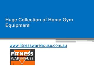 Huge Collection of Home Gym Equipment - www.fitnesswarehouse.com.au